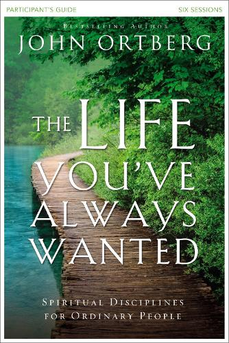 The Life You've Always Wanted Participant's Guide: Spiritual Disciplines for Ordinary People (Paperback)
