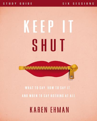 Keep It Shut Study Guide: What to Say, How to Say It, and When to Say Nothing At All (Paperback)