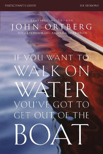 If You Want to Walk on Water, You've Got to Get Out of the Boat Participant's Guide (Paperback)