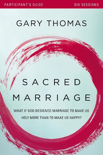 Sacred Marriage Participant's Guide: What If God Designed Marriage to Make Us Holy More Than to Make Us Happy? (Paperback)