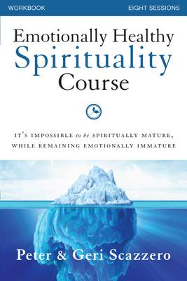 Emotionally Healthy Spirituality Course Workbook: It's Impossible to be Spiritually Mature, While Remaining Emotionally Immature (Paperback)