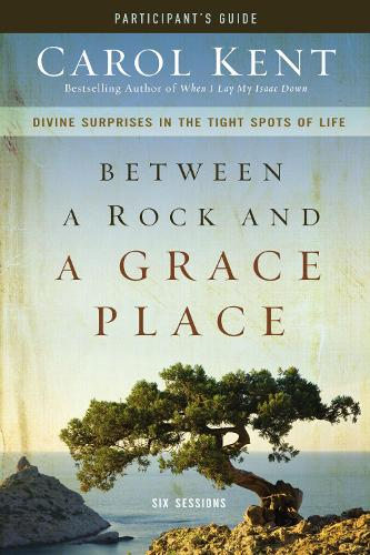 Between a Rock and a Grace Place Participant's Guide: Divine Surprises in the Tight Spots of Life (Paperback)