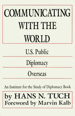 Communicating with the World: U. S. Public Diplomacy Overseas (Paperback)