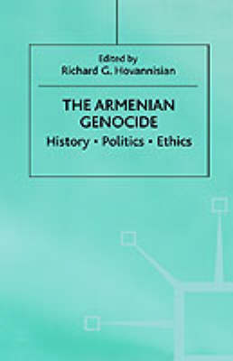 The Armenian Genocide: History, Politics, Ethics (Hardback)