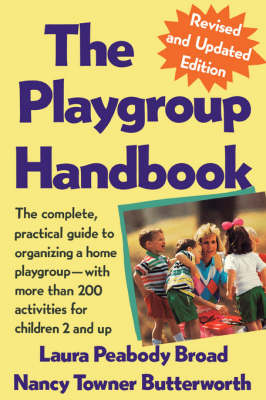 The Playgroup Handbook: The Complete, Pratical Guide to Organizing a Home Playgroup--With More Than 200 Activities for Children 2 and Up (Paperback)