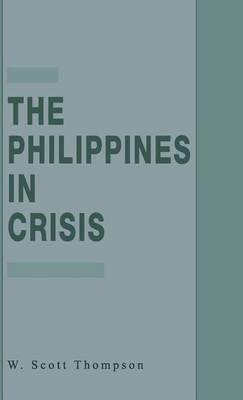 The Philippines in Crisis: Development and Security in the Aquino Era, 1986-91 (Hardback)