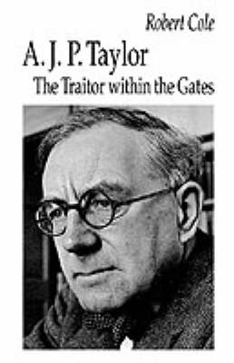 A. J. P. Taylor: The Traitor within the Gates (Hardback)