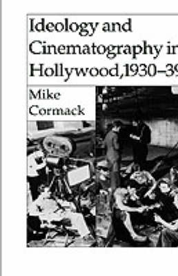 Ideology and Cinematography in Hollywood, 1930-1939 (Hardback)