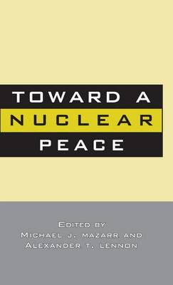Toward A Nuclear Peace (Hardback)