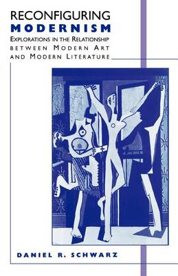 Reconfiguring Modernism: Explorations in the Relationship between Modern Art and Modern Literature (Paperback)