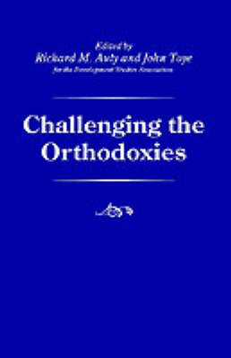 Challenging the Orthodoxies - Palgrave Development Studies Series (Hardback)