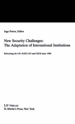 New Security Challenges: the Adaptations of International Institutions: Reforming the UN, NATO, EU and CSCE since 1989 (Hardback)