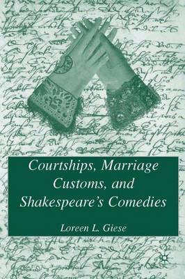 Courtships, Marriage Customs, and Shakespeare's Comedies (Hardback)