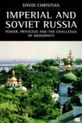 Imperial and Soviet Russia: Power, Privilege and the Challenge of Modernity: Power, Privilege, and the Challenge of Modernity (Paperback)