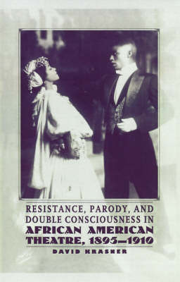 Resistance, Parody and Double Consciousness in African American Theatre, 1895-19 (Hardback)
