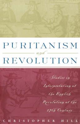 Puritanism and Revolution: Studies in Interpretation of the English Revolution of the 17th Century (Paperback)