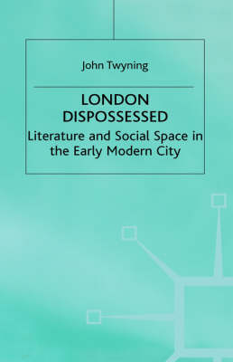 London Dispossessed: Literature and Social Space in the Early Modern City - Language, Discourse, Society (Hardback)