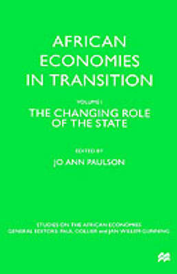 African Economies in Transition: Volume 1: The Changing Role of the State - Studies on the African Economies Series (Hardback)