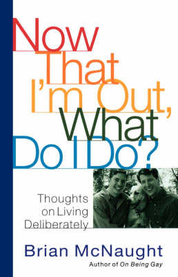Now That I'm Out, What Do I Do?: Thoughts on Living Deliberately (Paperback)