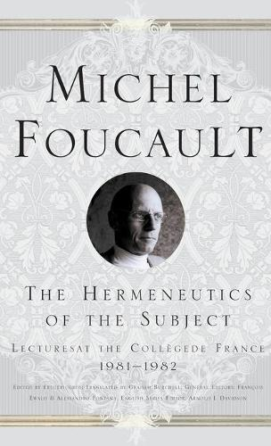 The Hermeneutics of the Subject: Lectures at the College de France 1981-1982 - Michel Foucault, Lectures at the College de France (Hardback)