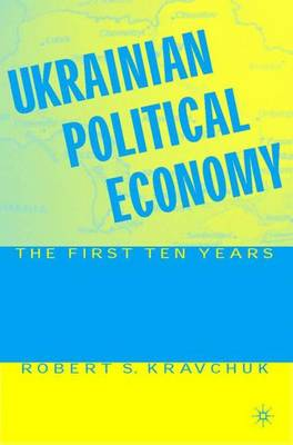 Ukrainian Political Economy: The First Ten Years (Hardback)