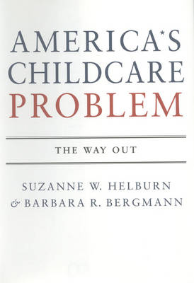 America's Child Care Problem: The Way Out (Hardback)
