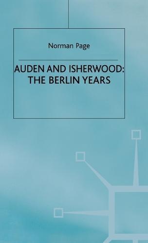 Auden and Isherwood: The Berlin Years (Hardback)
