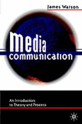 Media Communication: An Introduction to Theory and Process (Paperback)