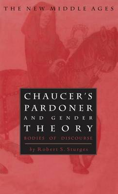 Chaucer's Pardoner and Gender Theory: Bodies of Discourse - The New Middle Ages (Hardback)
