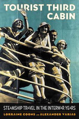 Tourist Third Cabin: Steamship Travel in the Interwar Years (Hardback)