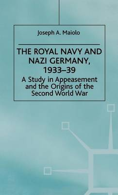 The Royal Navy and Nazi Germany, 1933-39: A Study in Appeasement and the Origins of the Second World War - Studies in Military and Strategic History (Hardback)