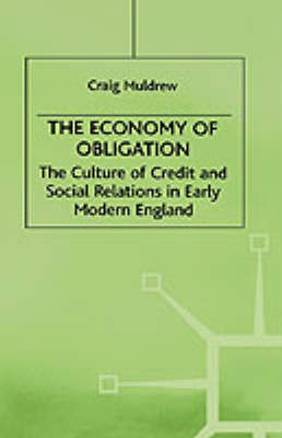 The Economy of Obligation: The Culture of Credit and Social Relations in Early Modern England - Early Modern History: Society and Culture (Hardback)