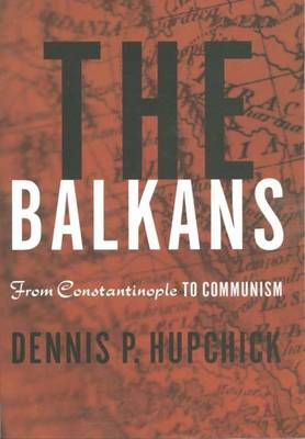 The Balkans: From Constantinople to Communism (Hardback)