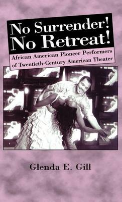 No Surrender! No Retreat!: African-American Pioneer Performers of 20th Century American Theater (Hardback)