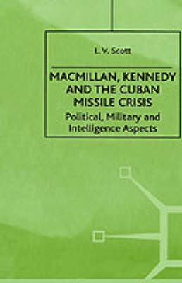 Macmillan, Kennedy and the Cuban Missile Crisis: Political, Military and Intelligence Aspects - Contemporary History in Context (Hardback)
