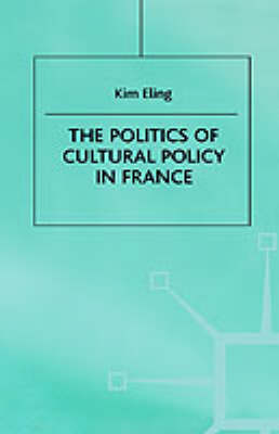 The Politics of Cultural Policy in France (Hardback)