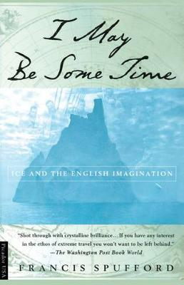 I May Be Some Time: Ice and the English Imagination (Paperback)