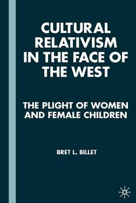 Cultural Relativism in the Face of the West: The Plight of Women and Female Children (Hardback)