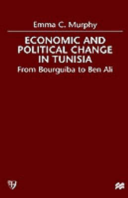 Economic and Political change in Tunisia: From Bourguiba to Ben Ali (Hardback)