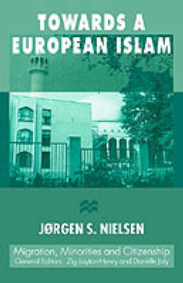 Towards a European Islam - Migration Minorities and Citizenship (Hardback)