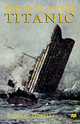 The Myth of the Titanic (Hardback)