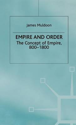 Empire and Order: The Concept of Empire, 800-1800 - Studies in Modern History (Hardback)