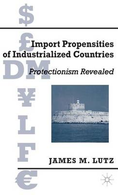 Import Propensities of Industrialized Countries: Comparisons and Evaluations (Hardback)