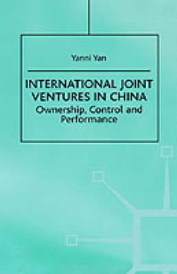 International Joint Ventures in China: Ownership, Control and Performance - Studies on the Chinese Economy (Hardback)