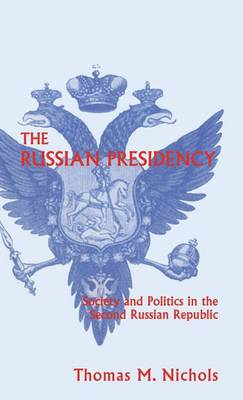 The Russian Presidency: Society and Politics in the Second Russian Republic (Hardback)