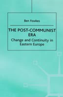 The Post-Communist Era: Change and Continuity in Eastern Europe (Hardback)