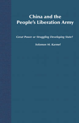 China and the People's Liberation Army: Great Power or Struggling Developing State? (Hardback)