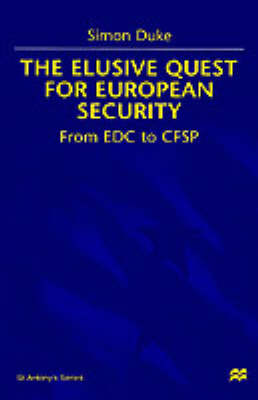 The Elusive Quest For European Security: From EDC to CFSP - St Antony's Series (Hardback)