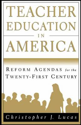 Teacher Education in America: Reform Agendas for the Twenty-First Century (Paperback)