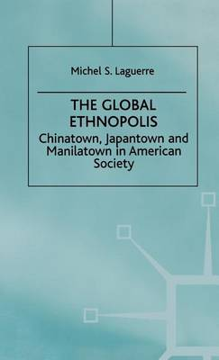 The Global Ethnopolis: Chinatown, Japantown and Manilatown in American Society (Hardback)